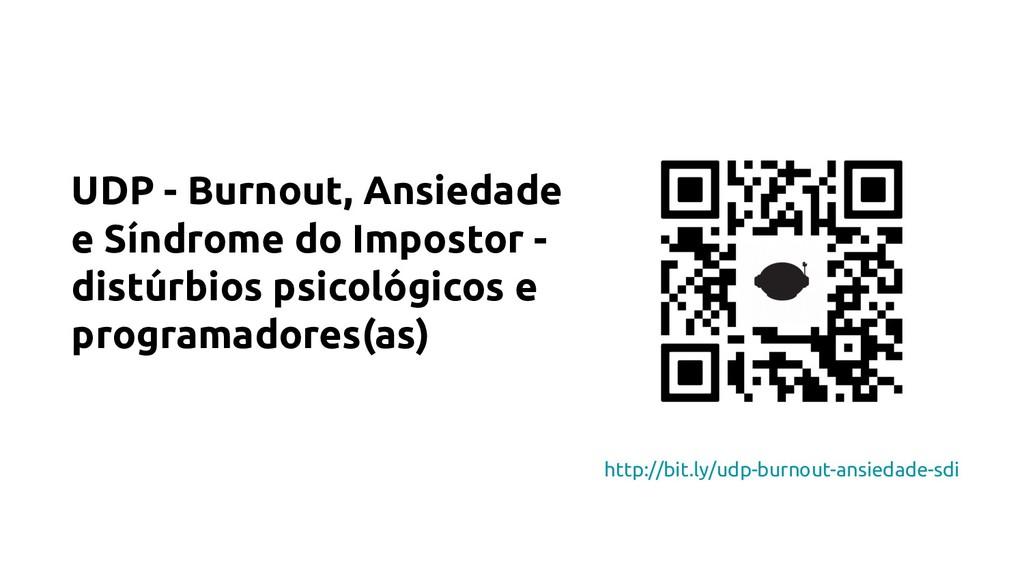 http://bit.ly/udp-burnout-ansiedade-sdi UDP - B...