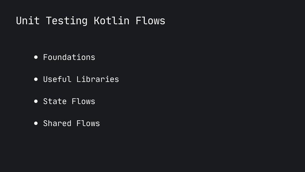 Unit Testing Kotlin Flows ● Foundations  ● Usef...