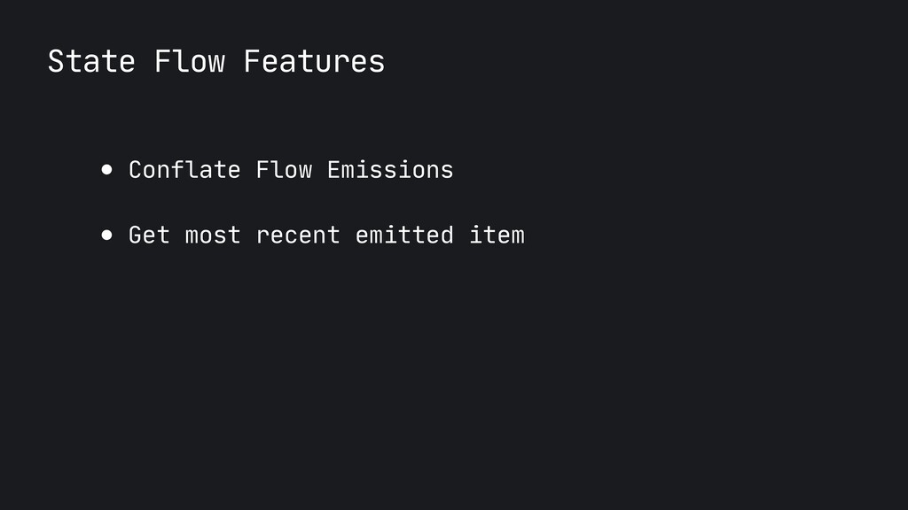 State Flow Features ● Conflate Flow Emissions  ...