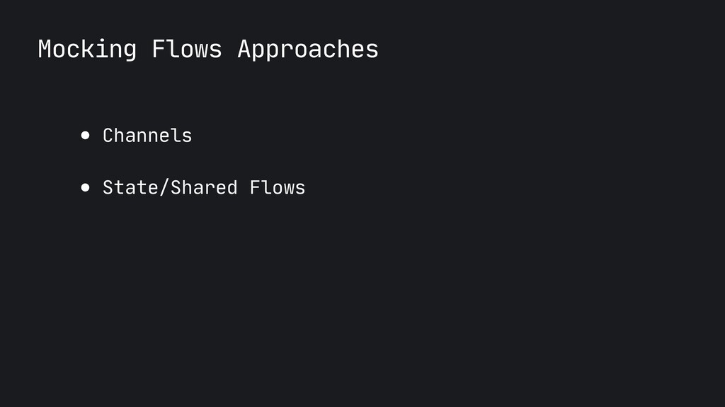 Mocking Flows Approaches ● Channels  ● State/Sh...