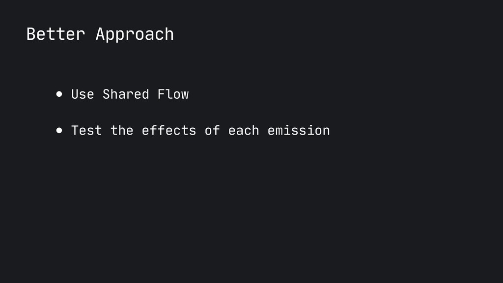 Better Approach ● Use Shared Flow  ● Test the e...