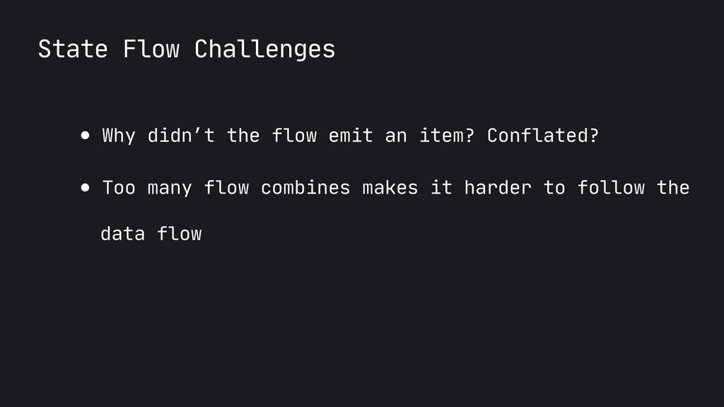 State Flow Challenges ● Why didn't the flow emi...