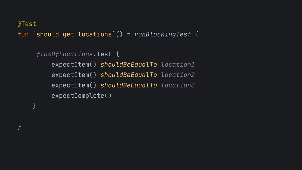 @Test  fun `should get locations`() = runBlocki...