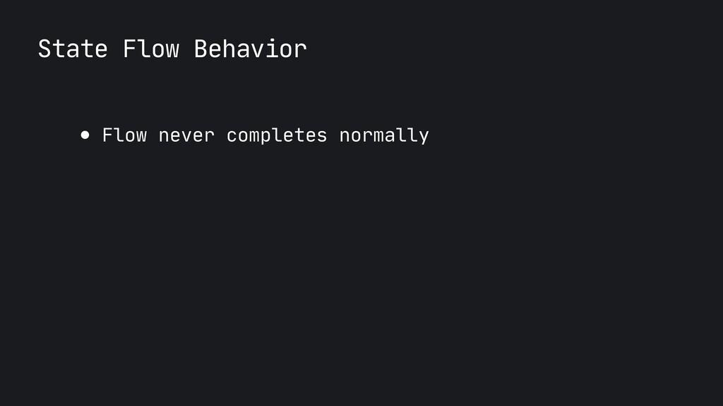 State Flow Behavior ● Flow never completes norm...