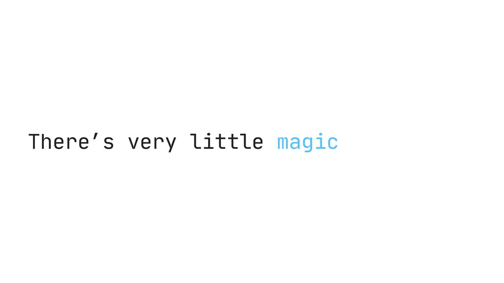 There's very little magic