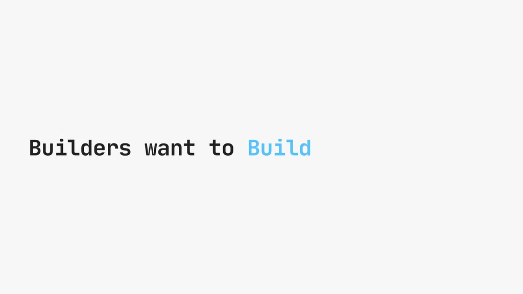 Builders want to Build