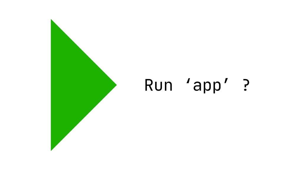 Run 'app' ?