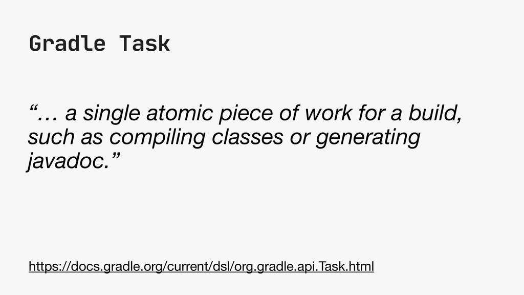 "Gradle Task ""… a single atomic piece of work fo..."
