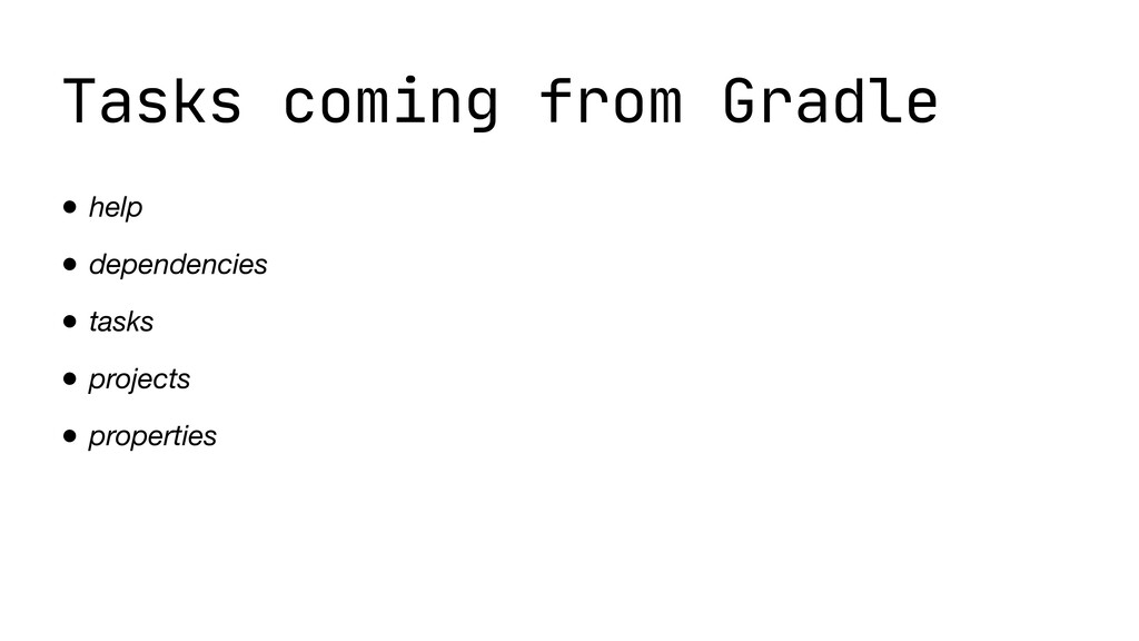 Tasks coming from Gradle • help • dependencies ...