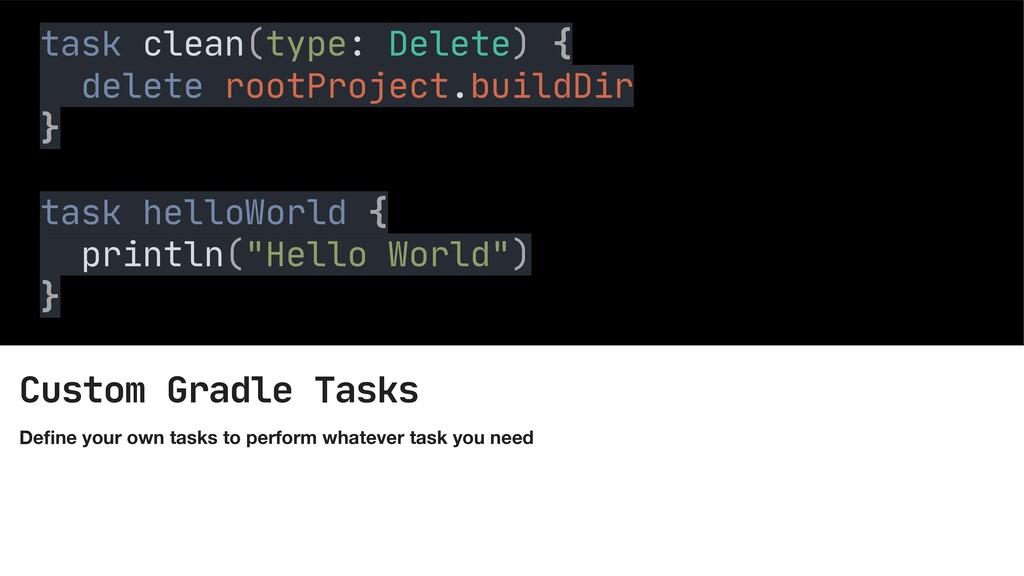 Custom Gradle Tasks De fi ne your own tasks to ...