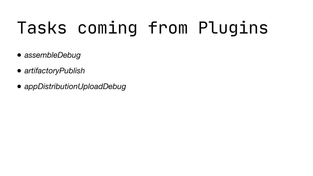 Tasks coming from Plugins • assembleDebug • art...