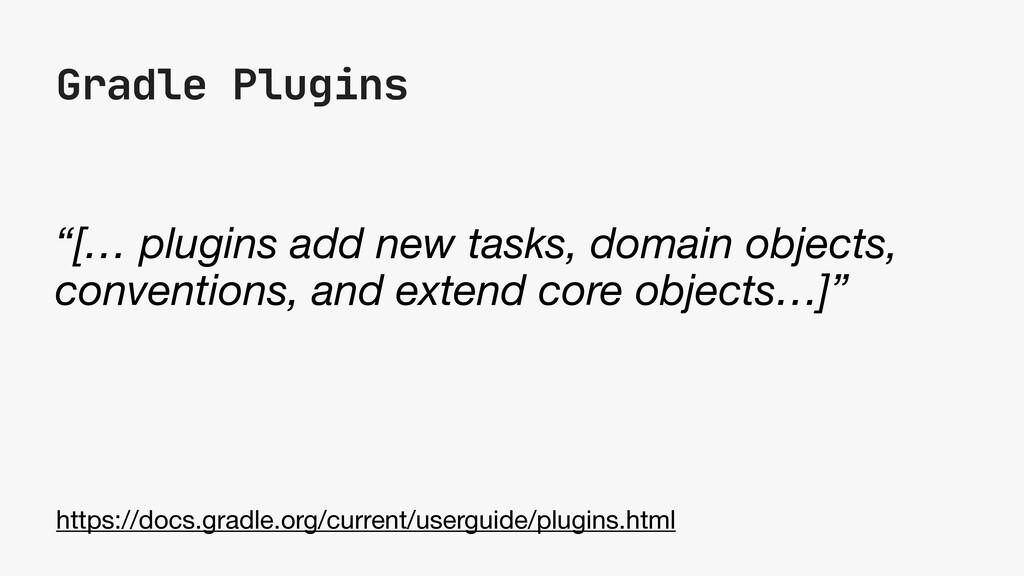"Gradle Plugins ""[… plugins add new tasks, domai..."
