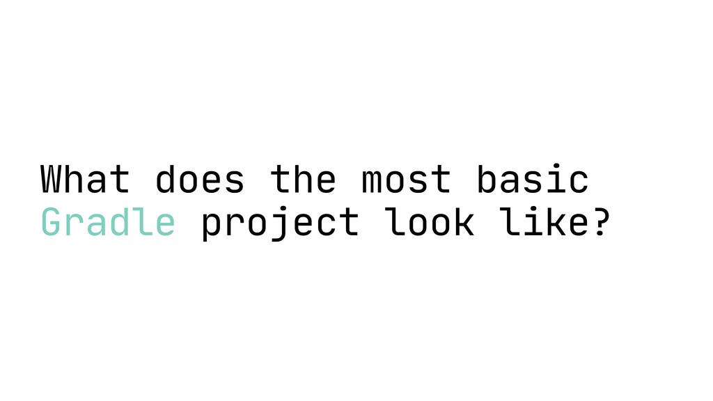 What does the most basic Gradle project look li...