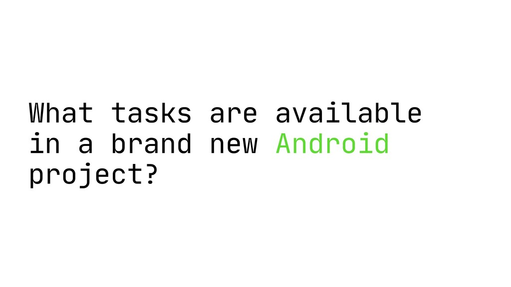 What tasks are available in a brand new Android...