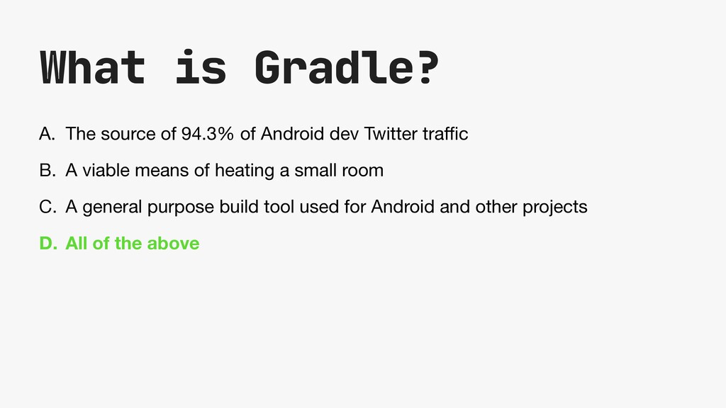 What is Gradle? A. The source of 94.3% of Andro...