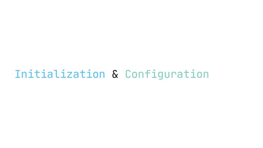 Initialization & Configuration
