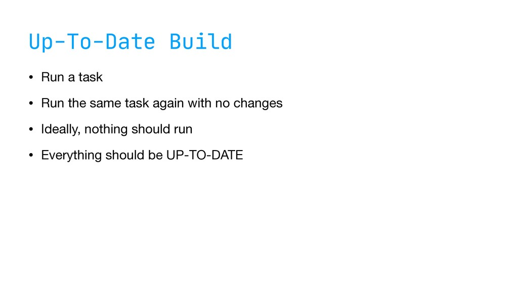 Up-To-Date Build • Run a task  • Run the same t...