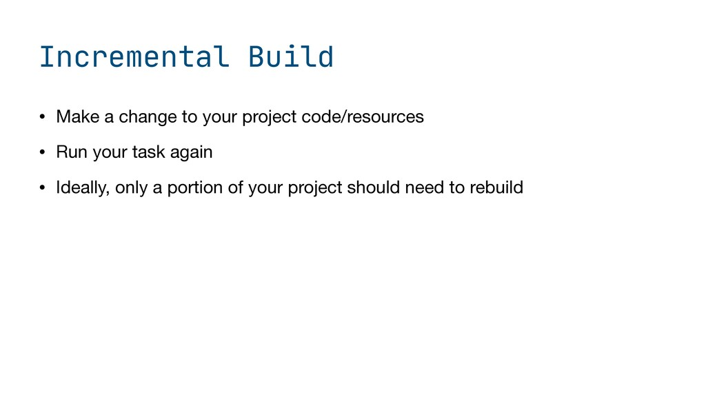 Incremental Build • Make a change to your proje...
