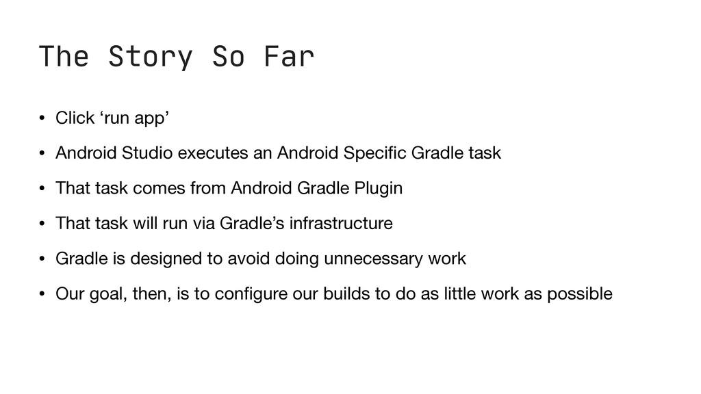 The Story So Far • Click 'run app'  • Android S...