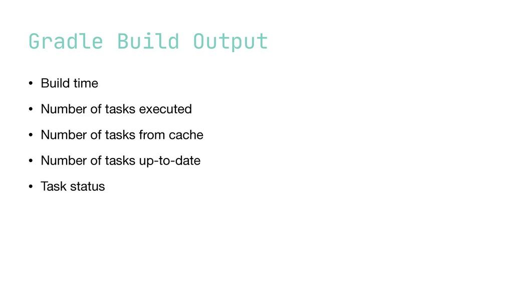 Gradle Build Output • Build time  • Number of t...