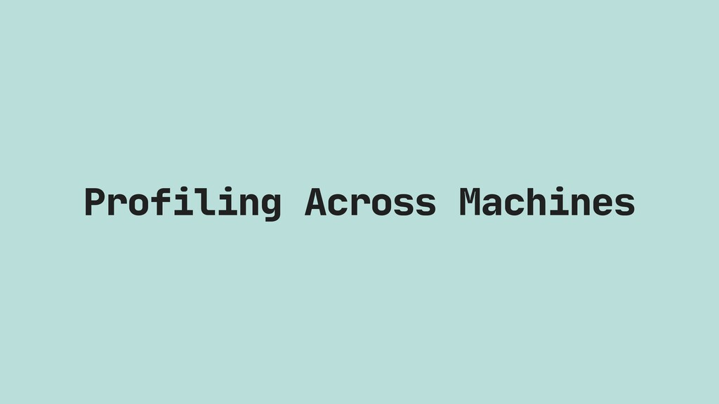 Profiling Across Machines