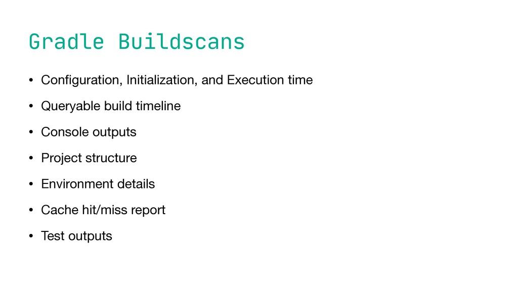 Gradle Buildscans • Con fi guration, Initializa...