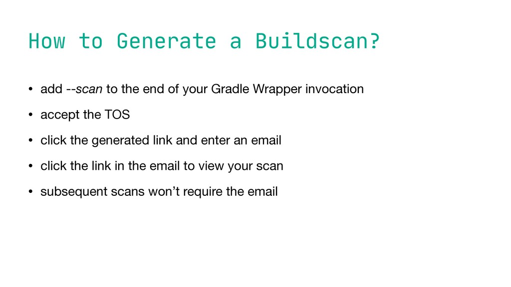 How to Generate a Buildscan? • add --scan to th...