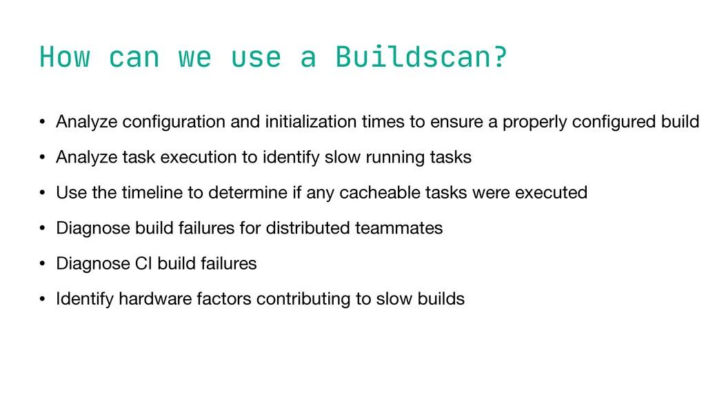 How can we use a Buildscan? • Analyze con fi gu...