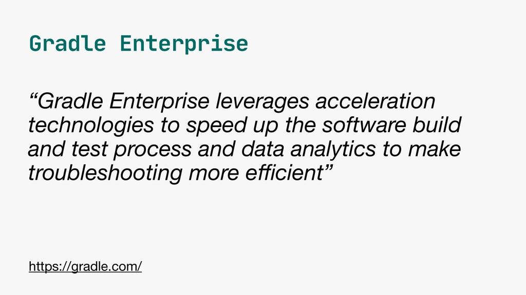 """Gradle Enterprise """"Gradle Enterprise leverages ..."""