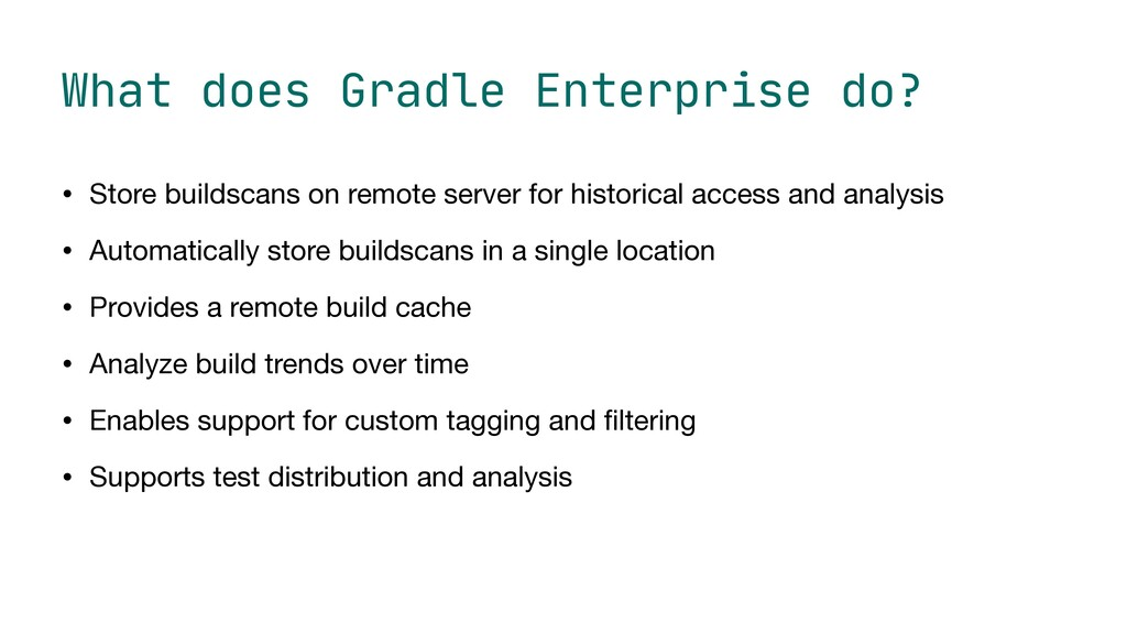 What does Gradle Enterprise do? • Store buildsc...