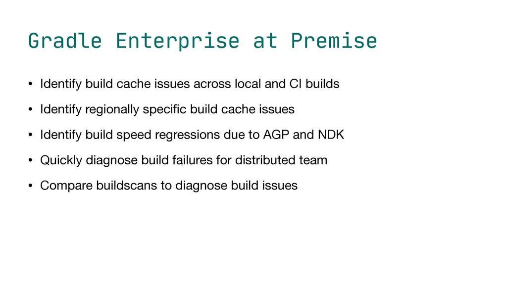 Gradle Enterprise at Premise • Identify build c...