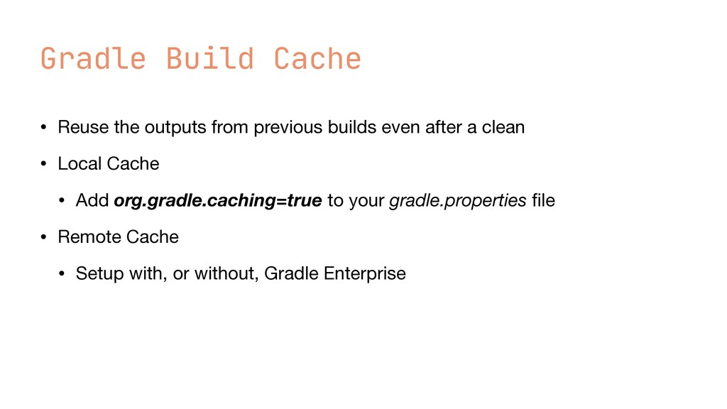 Gradle Build Cache • Reuse the outputs from pre...