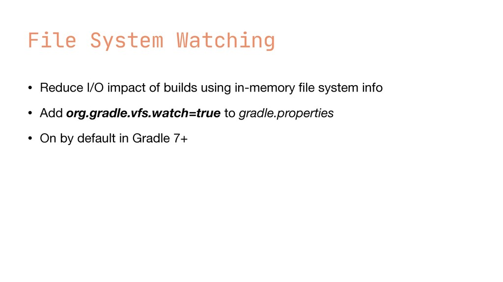 File System Watching • Reduce I/O impact of bui...