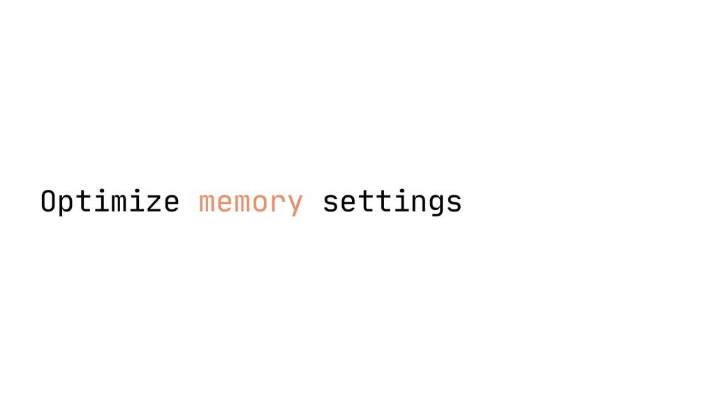Optimize memory settings