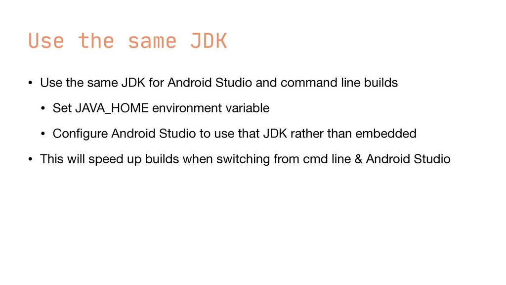 Use the same JDK • Use the same JDK for Android...