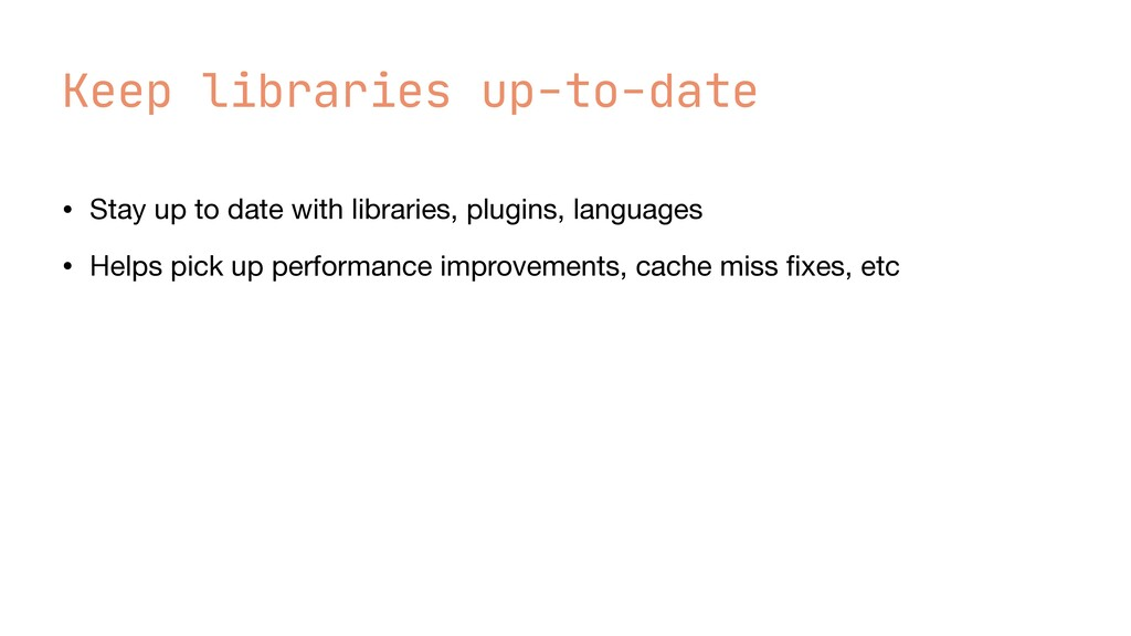 Keep libraries up-to-date • Stay up to date wit...