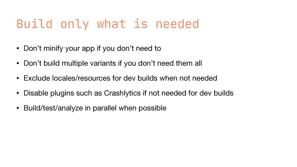 Build only what is needed • Don't minify your a...