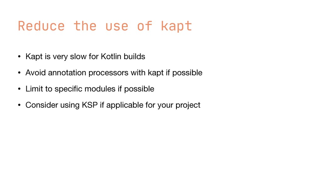 Reduce the use of kapt • Kapt is very slow for ...