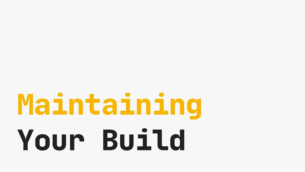 Maintaining  Your Build
