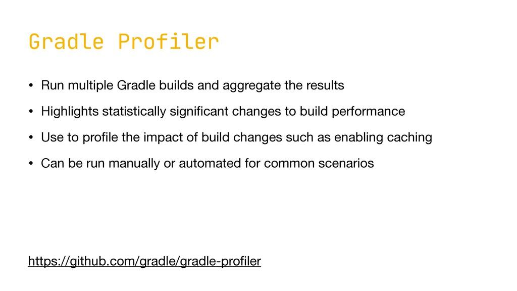 Gradle Profiler • Run multiple Gradle builds an...
