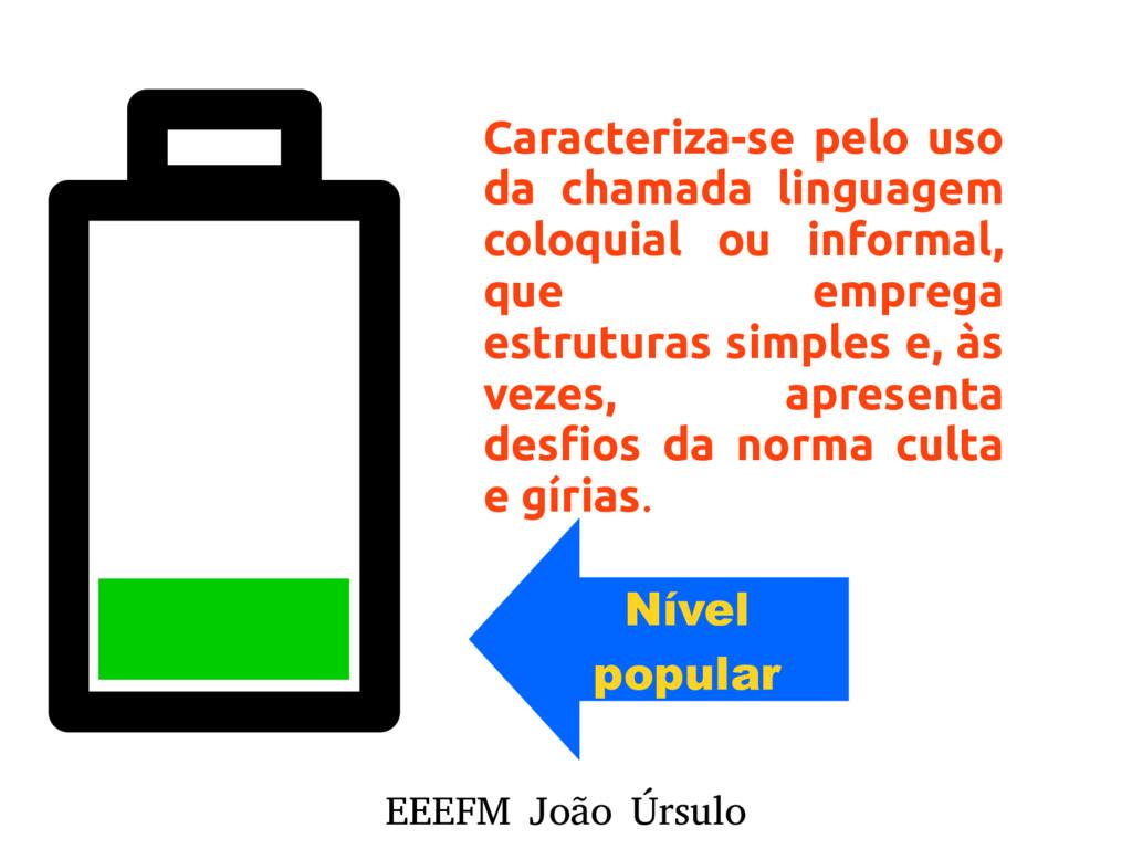 EEEFM João Úrsulo Nível popular Caracteriza-se ...