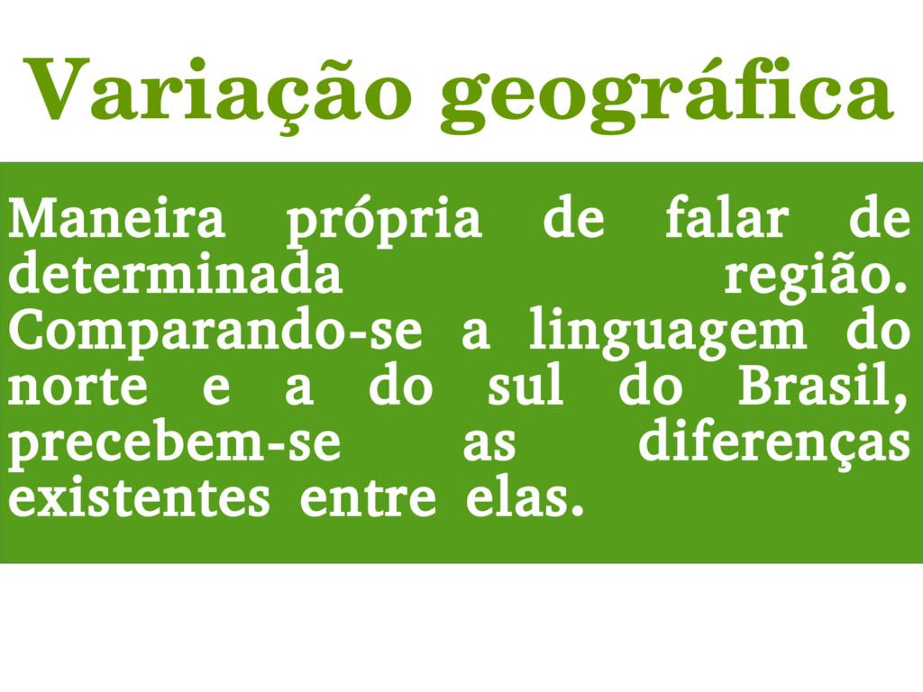 Variação geográfica Maneira própria de falar de...