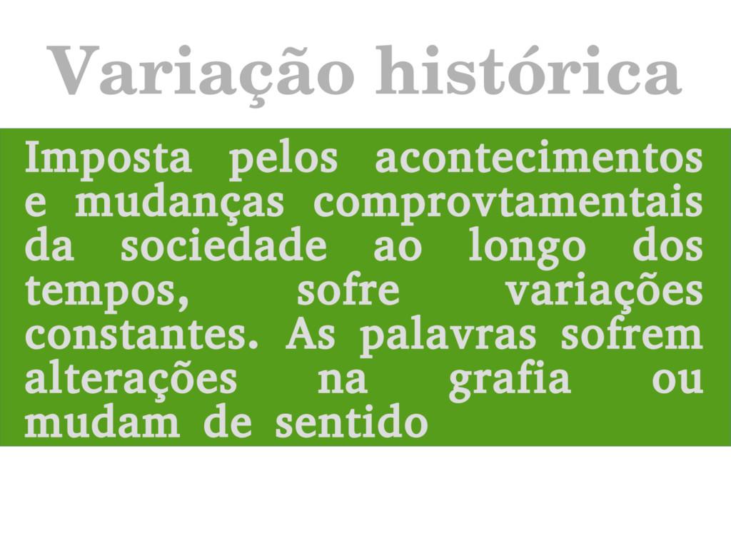 Variação histórica Imposta pelos acontecimentos...