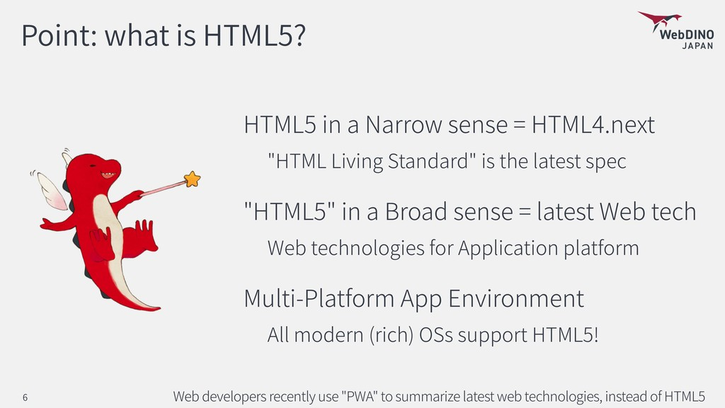 Point: what is HTML5? HTML5 in a Narrow sense =...