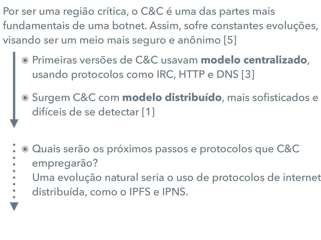 ๏ Primeiras versões de C&C usavam modelo centra...