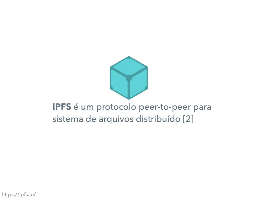 IPFS é um protocolo peer-to-peer para sistema d...