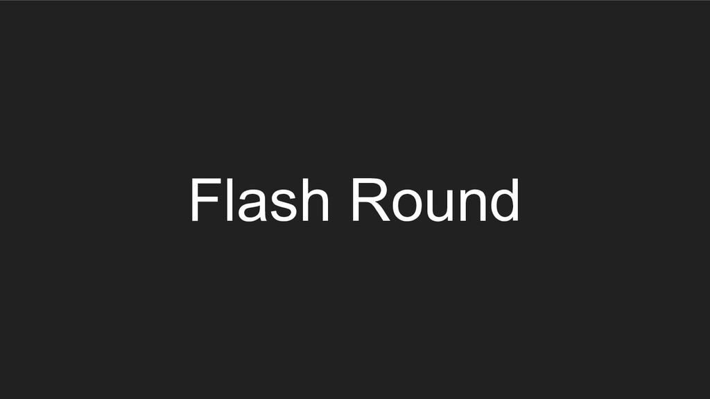 Flash Round