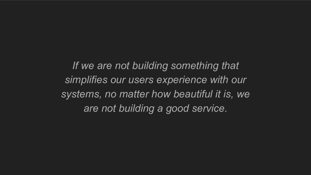 If we are not building something that simplifie...