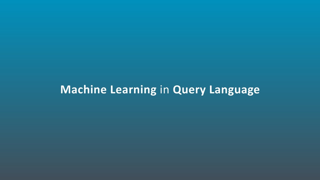 Machine Learning in Query Language