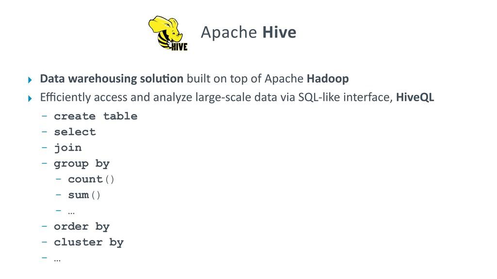 ‣ Data warehousing solu@on built on top of Apac...